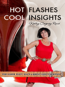 Hot Flashes Cool Insights: Your Fashion, Beauty, Health & Mindset Guide to Menopause.