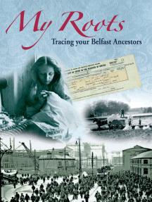 My Roots: Tracing your Belfast Ancestors