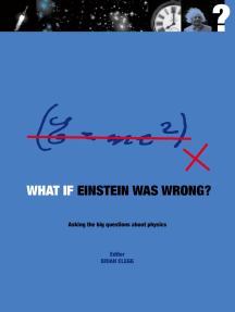 What if Einstein Was Wrong?: Asking the Big Questions about Physics