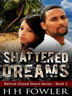 Shattered Dreams - (Behind Closed Doors - Book 1)