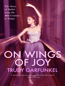 On Wings of Joy: The Story of Ballet from the 16th Century to Today