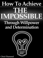 How To Achieve The Impossible Through Willpower and Determination [True Stories Exposed]