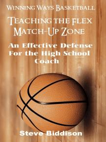Teaching The Flex Match-Up Zone (Winning Ways Basketball, #4)