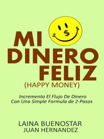 Mi Dinero Feliz (Happy Money): Incrementa El Flujo De Dinero Con Una Simple Fórmula De 2-Pasos