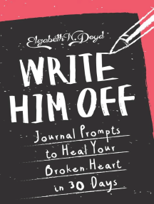 Write Him Off: Journal Prompts to Heal Your Broken Heart in 30 Days (Journal Series)
