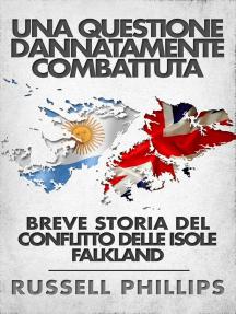Una questione dannatamente combattuta: breve storia del conflitto delle Isole Falkland