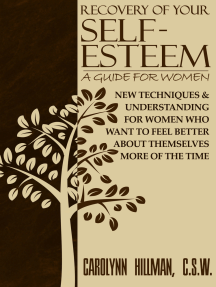 Recovery of Your Self-Esteem: A Guide for Women: New Techniques & Understanding for Women Who Want to Feel Better About Themselves More of the Time