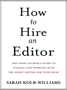 How to Hire an Editor: The Indie Author's Guide to Finding and Working with the Right Editor for Your Book