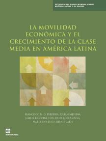 Economic Mobility and the Rise of the Latin American Middle Class;La movilidad económica y el crecimiento de la clase media en América Latina