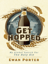 Get Hopped - My Global Search For The Holy Ale