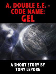 A. Double E.E.: Code Name: GEL