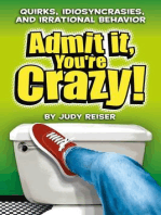 Admit It, You're Crazy! Quirks, Idiosyncrasies and Irrational Behavior