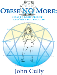 Obese No More: How to Lose Weight –– And Why You Should!