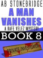 A Man Vanishes-- Rafe Velez Mystery 8 (Rafe Velez Mysteries, #8)