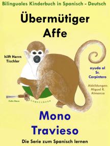Bilinguales Kinderbuch in Deutsch und Spanisch: Übermütiger Affe hilft Herrn Tischler - Mono Travieso ayuda al Sr. Carpintero (Die Serie zum Spanisch lernen)