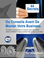 44 Secrets avant de monter votre business [ Sur Internet ou hors-ligne ]