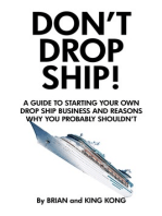 Don't Drop Ship! A Guide to Starting Your Own Drop Ship Business and Reasons Why You Probably Shouldn't