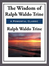 The Wisdom of Ralph Waldo Trine