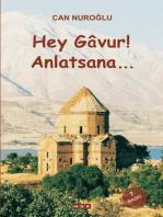 Hey Gâvur, Anlatsana