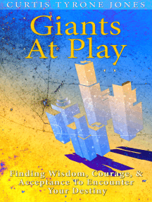 Giants At Play: Finding Wisdom, Courage, And Acceptance To Encounter Your Destiny