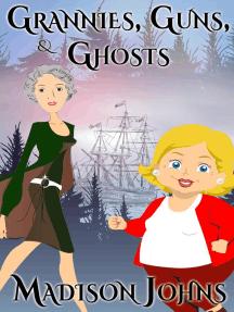 Grannies, Guns and Ghosts: An Agnes Barton Senior Sleuths Mystery, #2