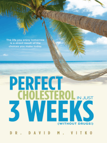 Perfect Cholesterol In Just 3 Weeks, (without drugs!): The Life You Enjoy Tomorrow Is a Direct Result of the Choices You Make Today
