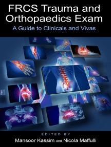 FRCS Trauma and Orthopaedics Exam: A guide to clinicals and vivas