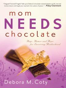 Mom Needs Chocolate: Hugs, Humor and Hope for Surviving Motherhood