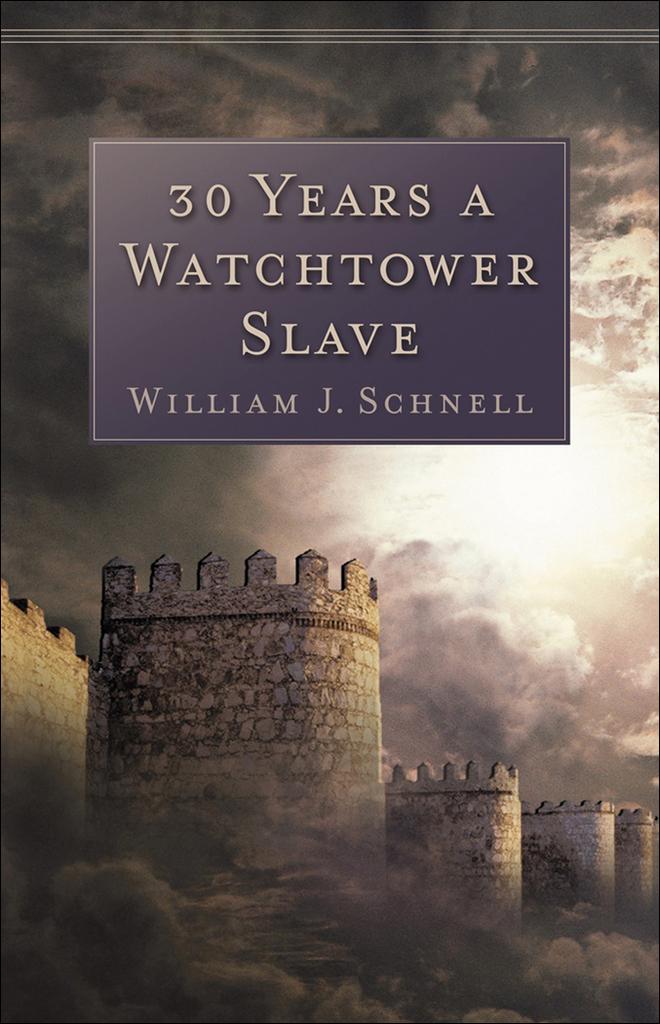 30 Years a Watchtower Slave by William J  Schnell - Read Online