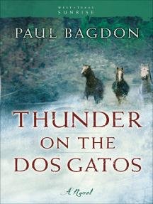 Thunder on the Dos Gatos (West Texas Sunrise Book #4): A Novel