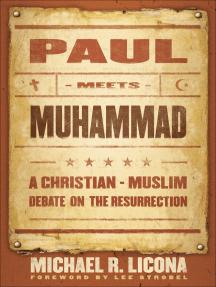 Paul Meets Muhammad: A Christian-Muslim Debate on the Resurrection
