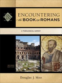 Encountering the Book of Romans (Encountering Biblical Studies): A Theological Survey