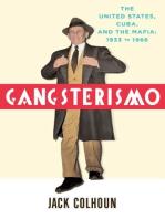 Gangsterismo: The United States, Cuba, and the Mafia, 1933 to 1966