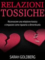 RELAZIONI TOSSICHE - Riconoscere una relazione tossica e imparare come ripararla o dimenticarla
