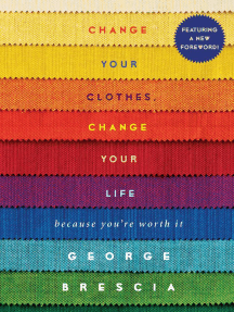 Change Your Clothes, Change Your Life: Because You're Worth It