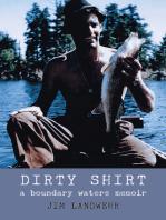 Dirty Shirt: A Bounary Waters Memoir