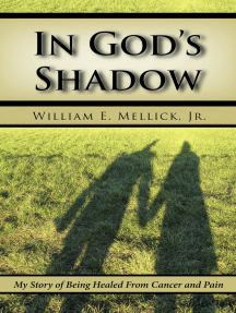 In God's Shadow: My Story of Being Healed From Cancer and Pain