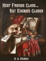 Keep Friends Close...But Enemies Closer