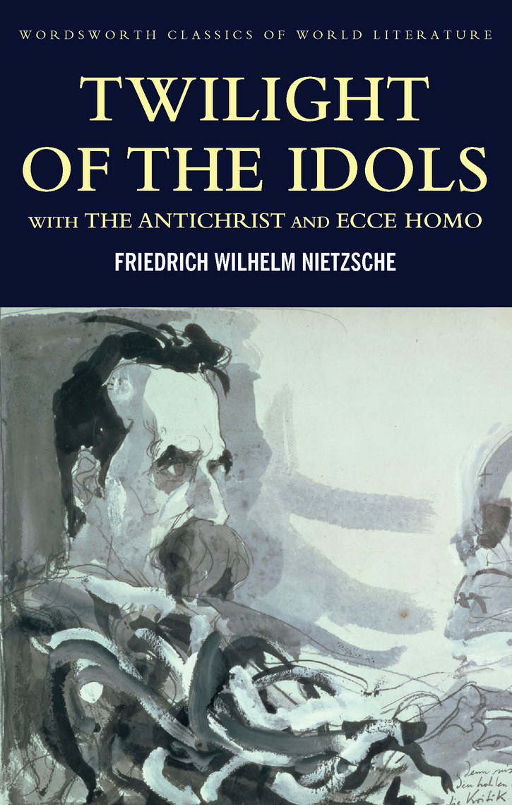 Twilight Of The Idols With The Antichrist And Ecce Homo By Friedrich Nietzsche And Ray Furness Book Read Online