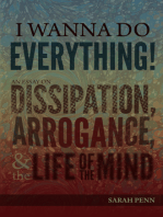 I Wanna Do Everything! An Essay on Dissipation, Arrogance, and the Life of the Mind