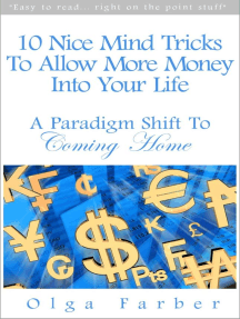 10 Nice Mind Tricks To Allow More Money Into Your Life: A Paradigm Shift To Coming Home: Soft & Effective Self-Help: Allowing Money, #1