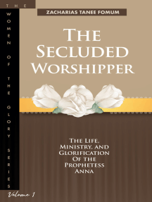 The Secluded Worshipper: The Life, Ministry, And Glorification Of The Prophetess Anna