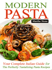 Modern Pasta: Your Complete Italian Guide for the Perfectly Tantalizing Pasta Recipes