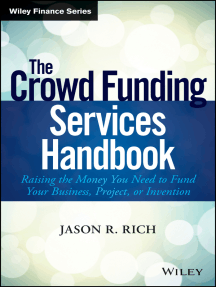 The Crowd Funding Services Handbook: Raising the Money You Need to Fund Your Business, Project, or Invention