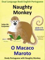 Dual Language Book English Portuguese: Naughty Monkey helps Mr. Carpenter - O Macaco Maroto Ajuda o Sr. Carpinteiro. Learn Portuguese Collection.