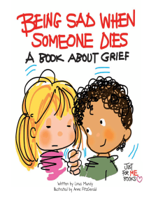 Being Sad When Someone Dies: A Book about Grief