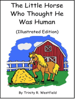 The Little Horse Who Thought He Was Human (Illustrated Edition)