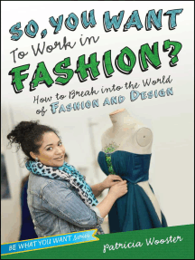 So, You Want to Work in Fashion?: How to Break into the World of Fashion and Design