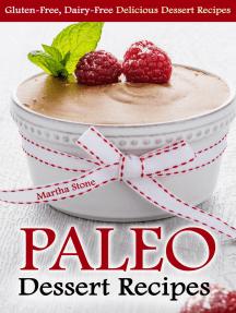 Paleo Dessert Recipes: Gluten-Free, Dairy-Free Delicious Dessert Recipes
