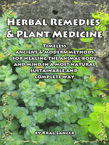 Herbal Remedies & Plant Medicine: Timeless Ancient & Modern Methods for Healing the Animal Body and Mind